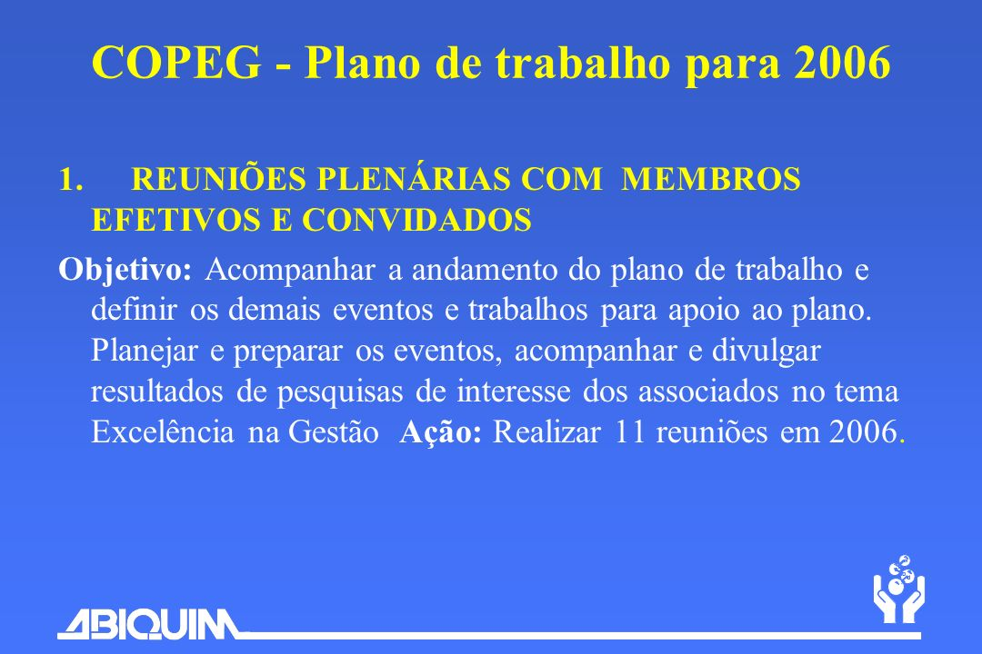 COPEG - Plano de trabalho para 2006 1. REUNIÕES PLENÁRIAS COM MEMBROS EFETIVOS E CONVIDADOS Objetivo: Acompanhar a andamento do plano de trabalho e de