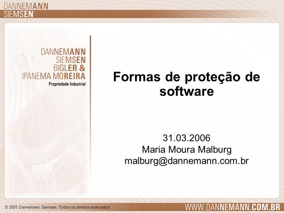 © 2005 Dannemann Siemsen. Todos os direitos reservados. Formas de proteção de software 31.03.2006 Maria Moura Malburg malburg@dannemann.com.br 31.03.2