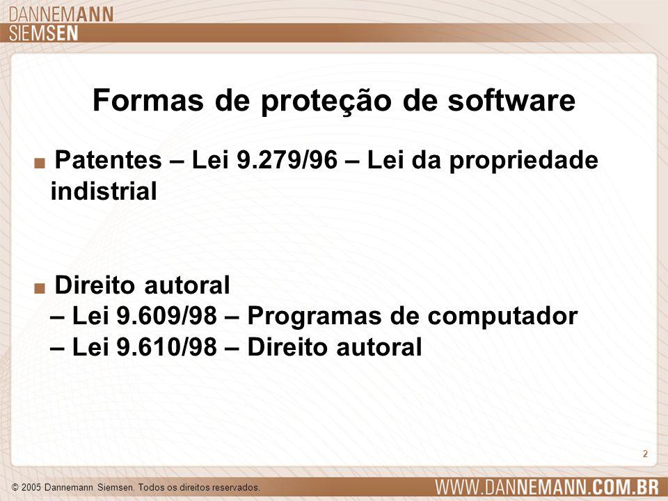 © 2005 Dannemann Siemsen. Todos os direitos reservados. 2 Formas de proteção de software. Patentes – Lei 9.279/96 – Lei da propriedade indistrial. Dir