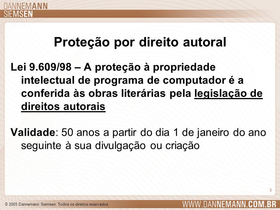 © 2005 Dannemann Siemsen. Todos os direitos reservados. 3 Proteção por direito autoral Lei 9.609/98 – A proteção à propriedade intelectual de programa