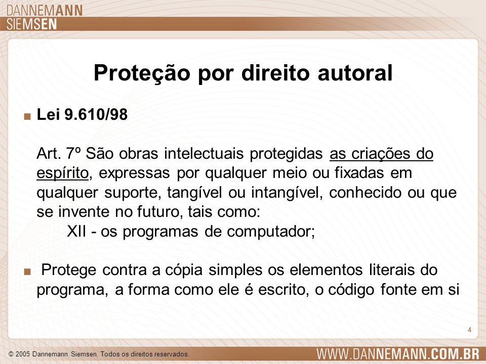 © 2005 Dannemann Siemsen. Todos os direitos reservados. 4 Proteção por direito autoral. Lei 9.610/98 Art. 7º São obras intelectuais protegidas as cria