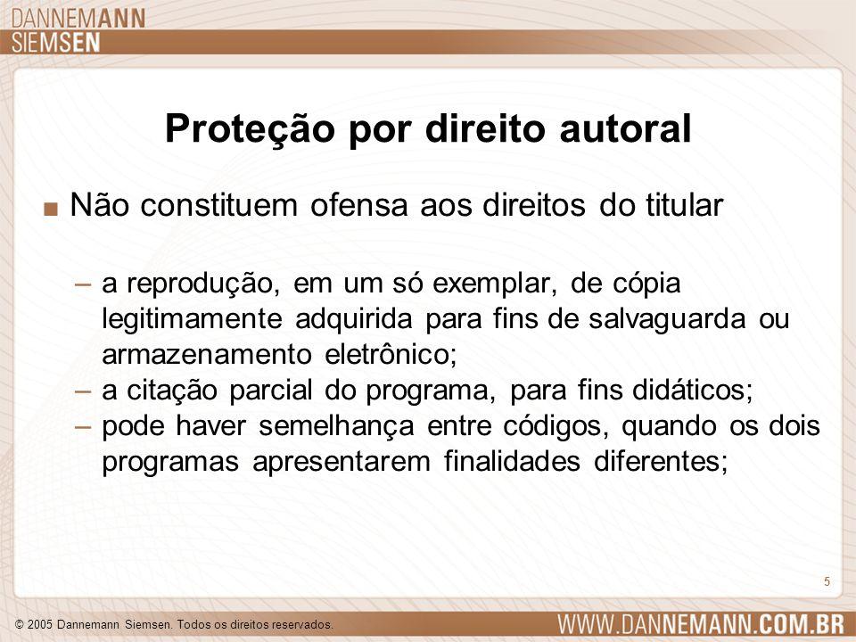 © 2005 Dannemann Siemsen. Todos os direitos reservados. 5 Proteção por direito autoral. Não constituem ofensa aos direitos do titular –a reprodução, e