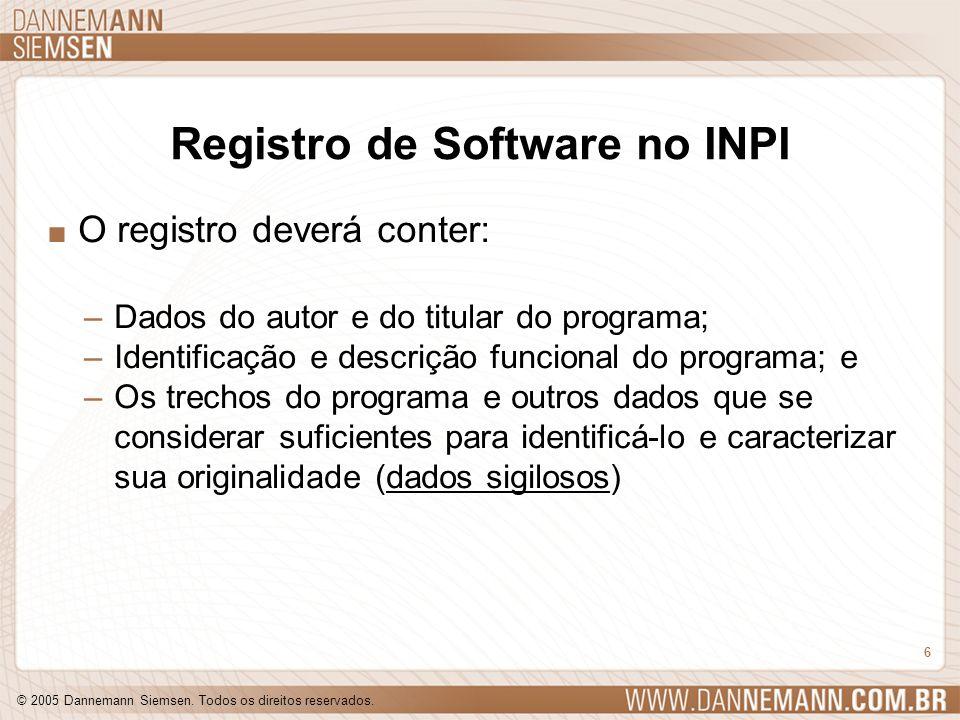 © 2005 Dannemann Siemsen. Todos os direitos reservados. 6 Registro de Software no INPI. O registro deverá conter: –Dados do autor e do titular do prog