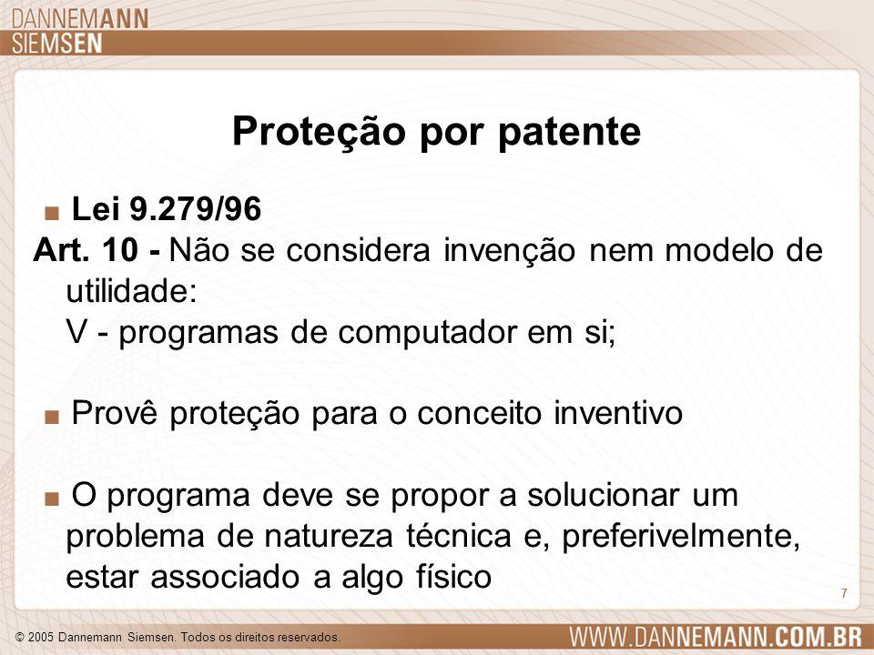 © 2005 Dannemann Siemsen. Todos os direitos reservados. 7 Proteção por patente. Lei 9.279/96 Art. 10 - Não se considera invenção nem modelo de utilida