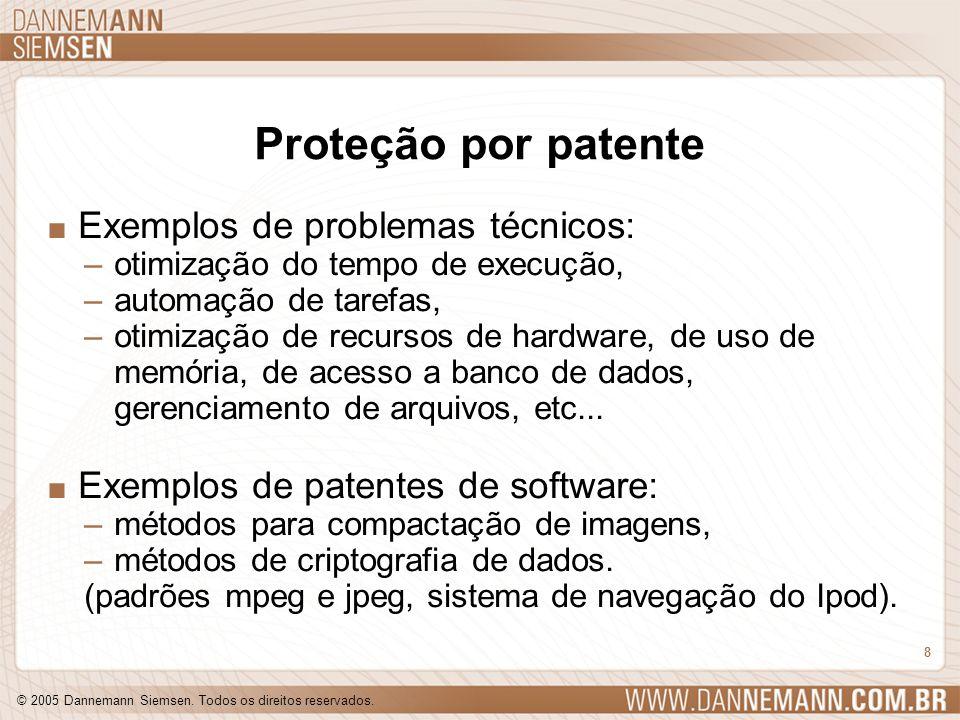 © 2005 Dannemann Siemsen. Todos os direitos reservados. 8 Proteção por patente. Exemplos de problemas técnicos: –otimização do tempo de execução, –aut