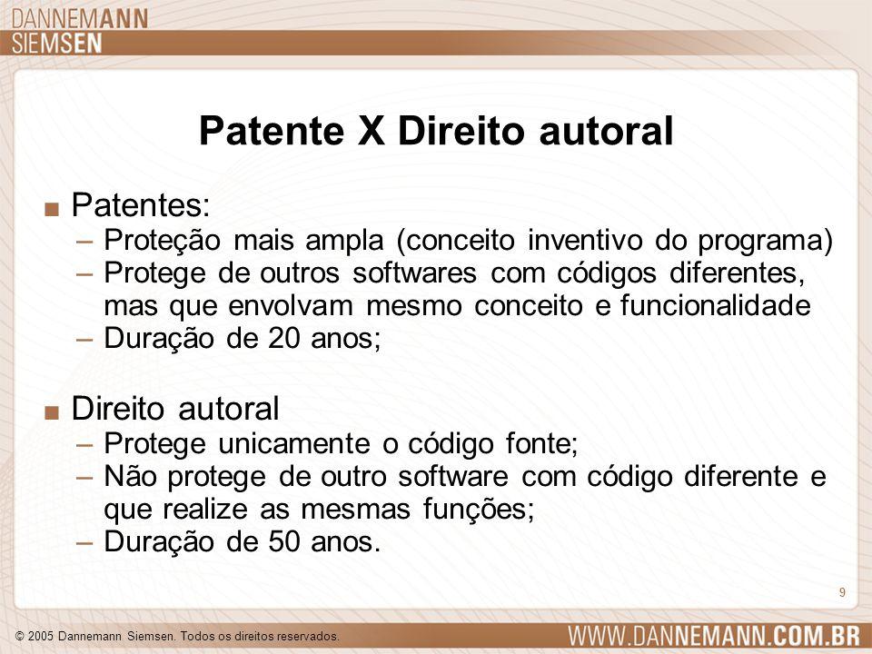 © 2005 Dannemann Siemsen. Todos os direitos reservados. 9 Patente X Direito autoral. Patentes: –Proteção mais ampla (conceito inventivo do programa) –
