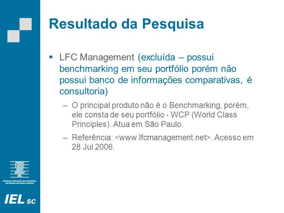 Resultado da Pesquisa LFC Management (excluída – possui benchmarking em seu portfólio porém não possui banco de informações comparativas, é consultoria) –O principal produto não é o Benchmarking, porém, ele consta de seu portfólio - WCP (World Class Principles).
