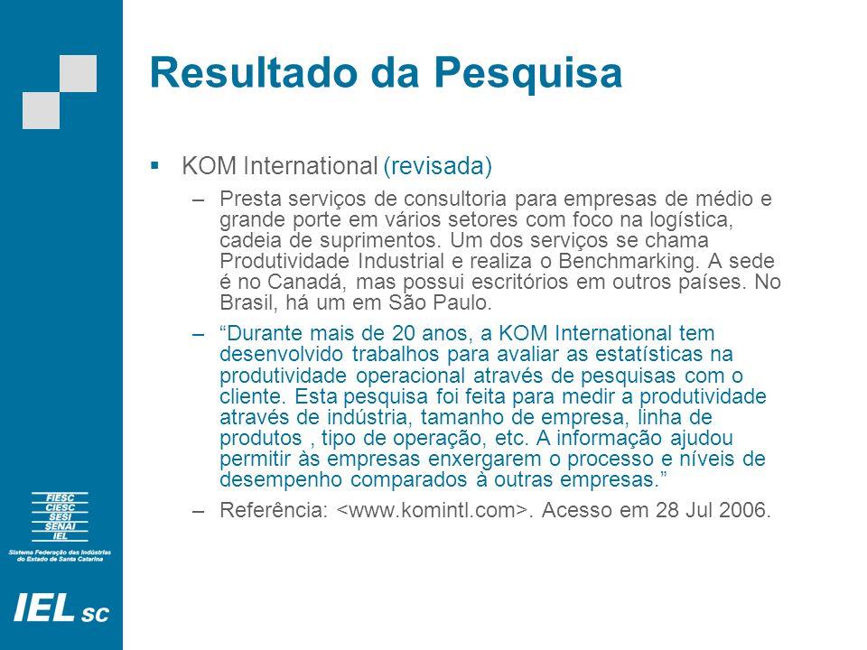 Resultado da Pesquisa KOM International (revisada) –Presta serviços de consultoria para empresas de médio e grande porte em vários setores com foco na logística, cadeia de suprimentos.