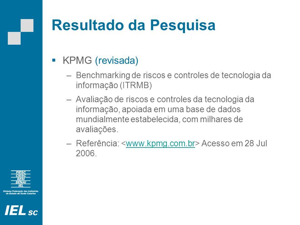 Resultado da Pesquisa KPMG (revisada) –Benchmarking de riscos e controles de tecnologia da informação (ITRMB) –Avaliação de riscos e controles da tecnologia da informação, apoiada em uma base de dados mundialmente estabelecida, com milhares de avaliações.