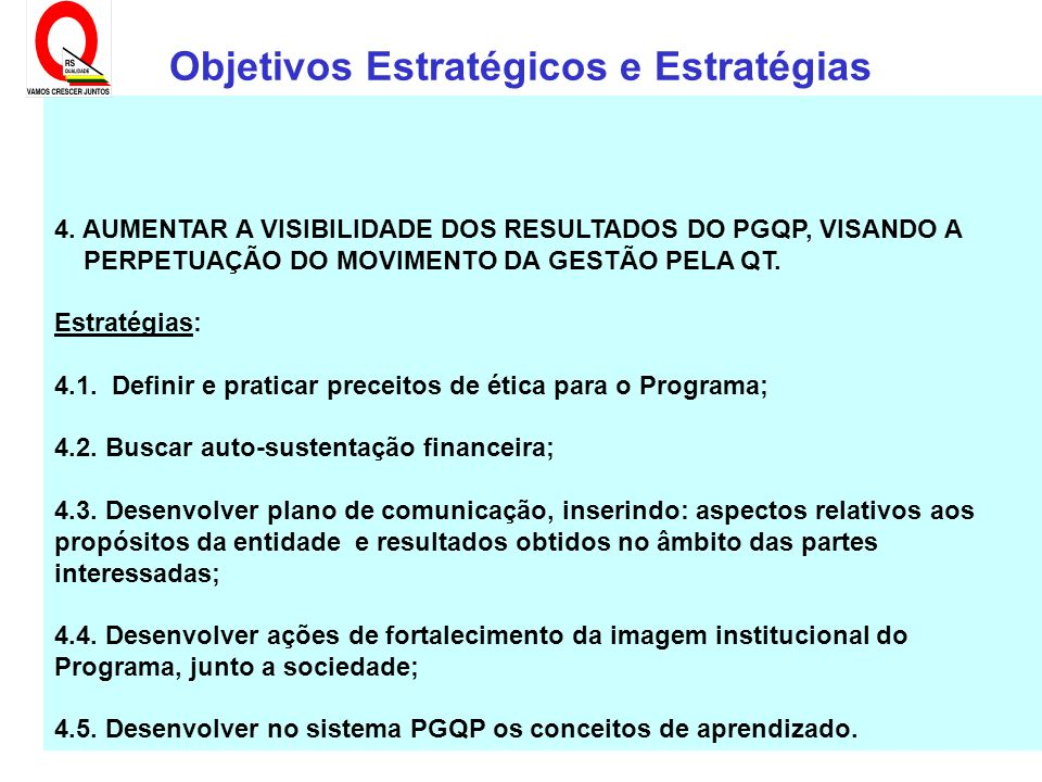 G:\qualidade\PGQP\Macrobjetivos e estratégias 4. AUMENTAR A VISIBILIDADE DOS RESULTADOS DO PGQP, VISANDO A PERPETUAÇÃO DO MOVIMENTO DA GESTÃO PELA QT.