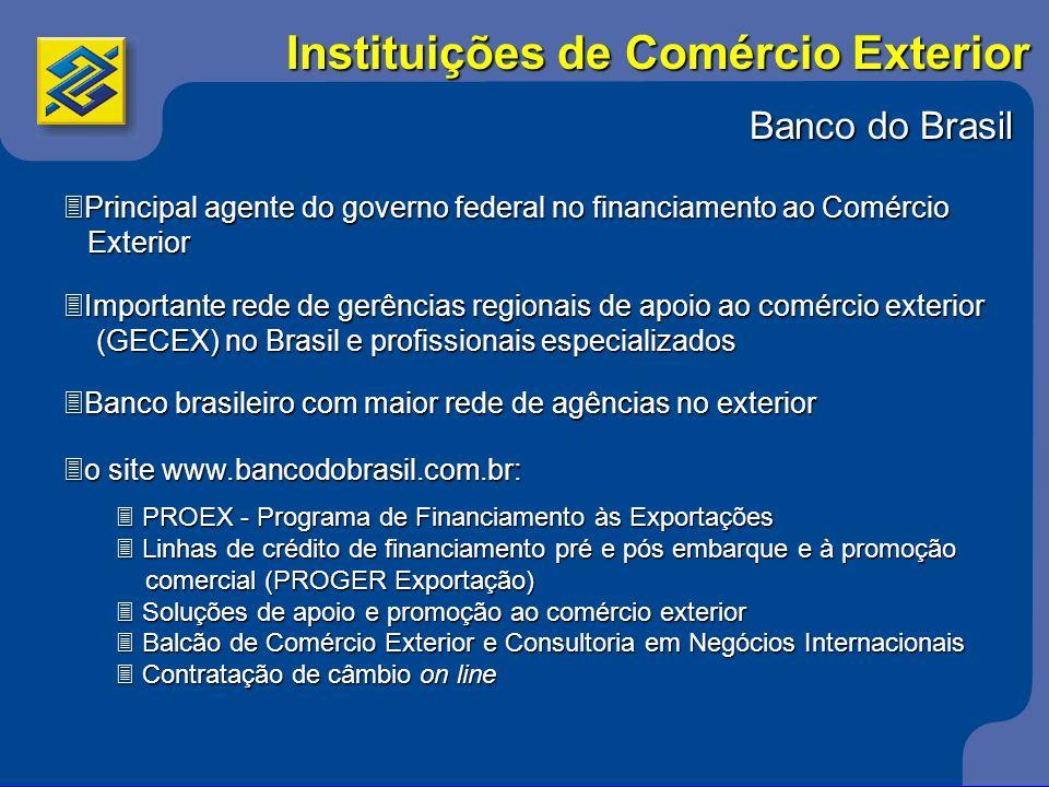 Banco do Brasil 3Principal agente do governo federal no financiamento ao Comércio Exterior Exterior 3Importante rede de gerências regionais de apoio a