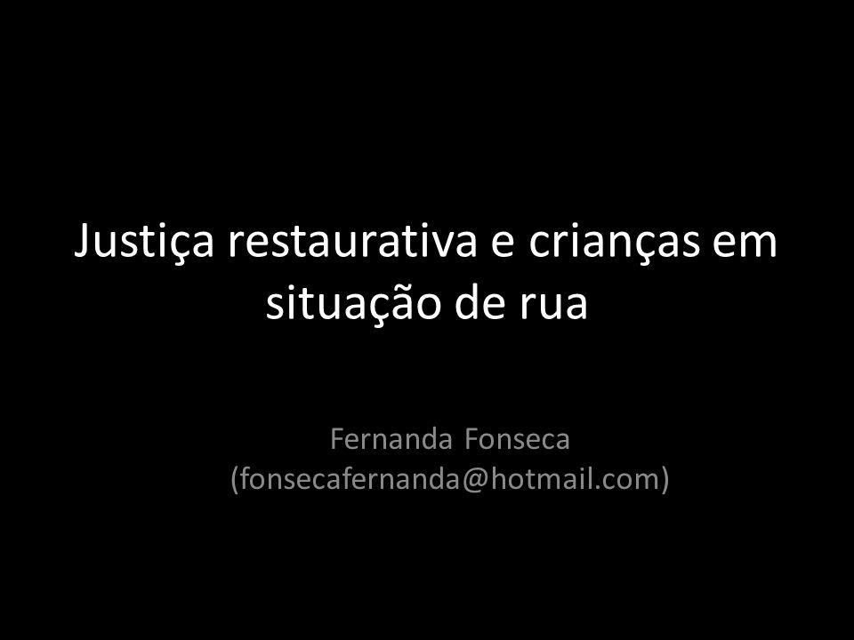 Justiça restaurativa e crianças em situação de rua Fernanda Fonseca (fonsecafernanda@hotmail.com)