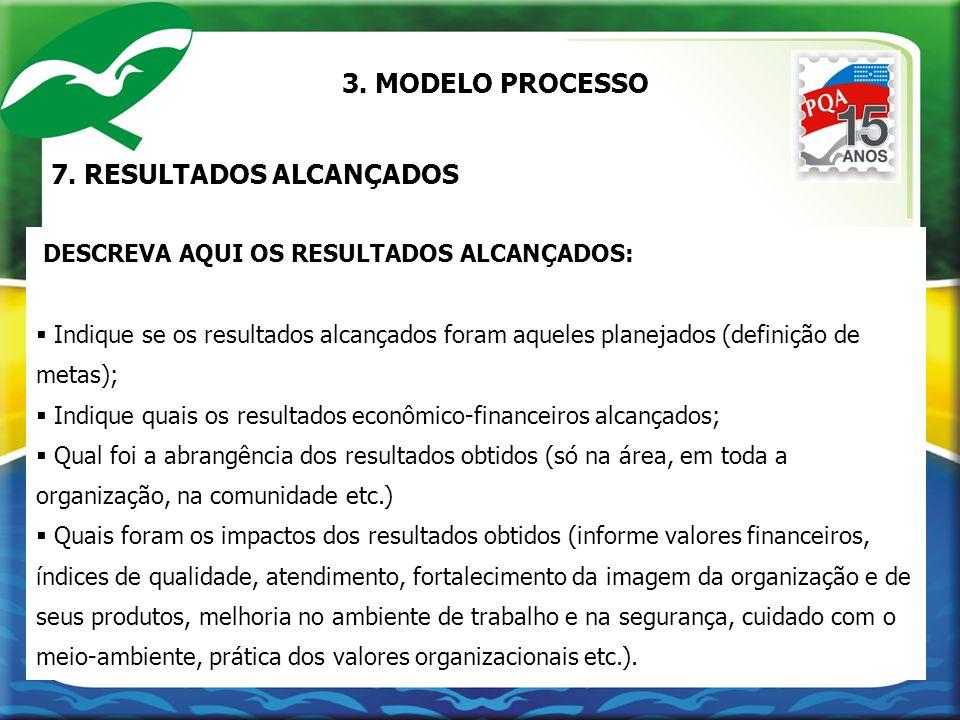 7. RESULTADOS ALCANÇADOS DESCREVA AQUI OS RESULTADOS ALCANÇADOS: Indique se os resultados alcançados foram aqueles planejados (definição de metas); In