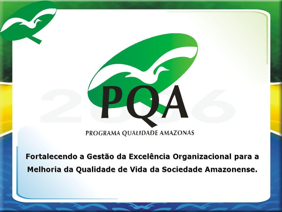 Fortalecendo a Gestão da Excelência Organizacional para a Melhoria da Qualidade de Vida da Sociedade Amazonense.