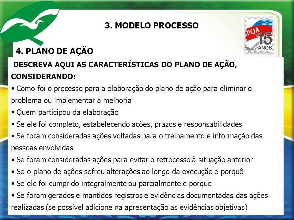 4. PLANO DE AÇÃO DESCREVA AQUI AS CARACTERÍSTICAS DO PLANO DE AÇÃO, CONSIDERANDO: Como foi o processo para a elaboração do plano de ação para eliminar