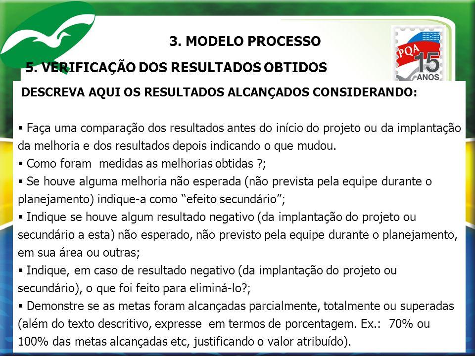 5. VERIFICAÇÃO DOS RESULTADOS OBTIDOS DESCREVA AQUI OS RESULTADOS ALCANÇADOS CONSIDERANDO: Faça uma comparação dos resultados antes do início do proje