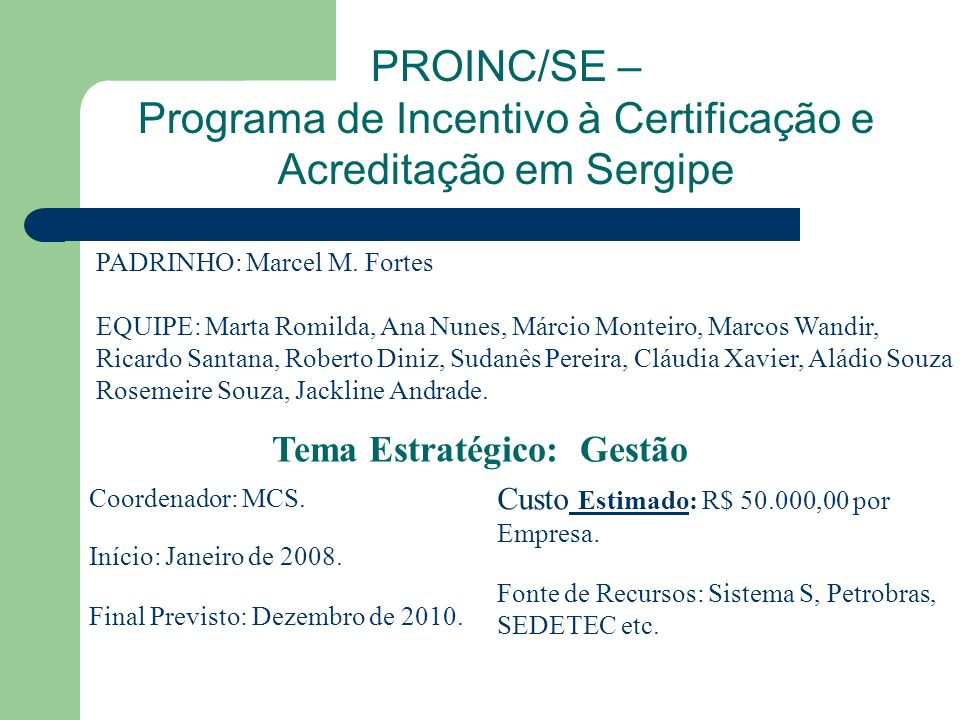 Início: Janeiro de 2008. Final Previsto: Dezembro de 2010. Fonte de Recursos: Sistema S, Petrobras, SEDETEC etc. Custo Estimado: R$ 50.000,00 por Empr