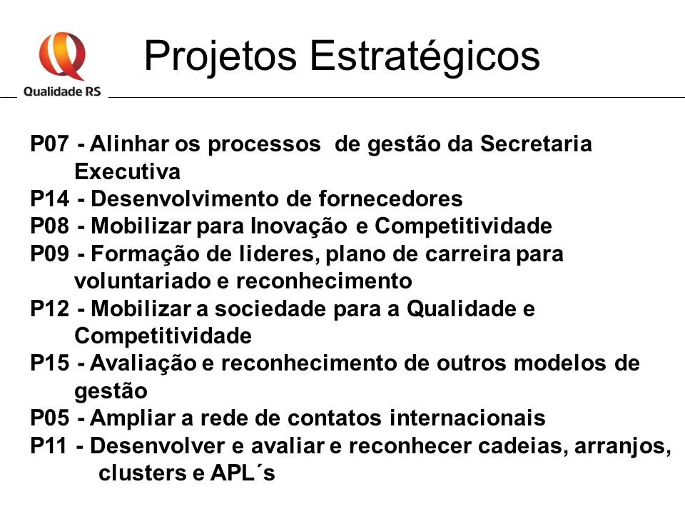 Projetos Estratégicos P07 - Alinhar os processos de gestão da Secretaria Executiva P14 - Desenvolvimento de fornecedores P08 - Mobilizar para Inovação
