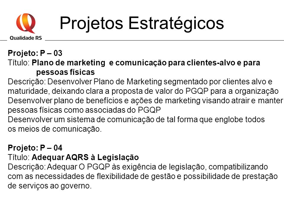 Projetos Estratégicos Projeto: P – 03 Título: Plano de marketing e comunicação para clientes-alvo e para pessoas físicas Descrição: Desenvolver Plano