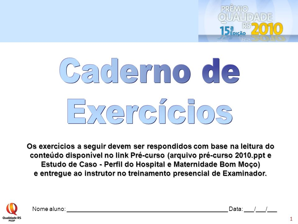 1 Os exercícios a seguir devem ser respondidos com base na leitura do conteúdo disponível no link Pré-curso (arquivo pré-curso 2010.ppt e Estudo de Ca