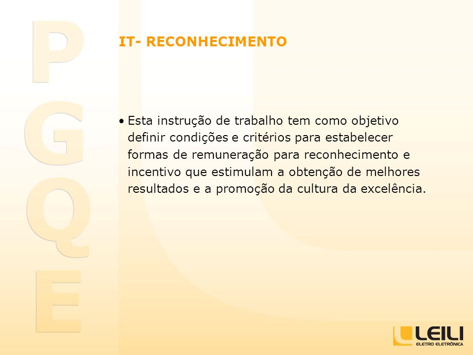 IT- RECONHECIMENTO Esta instrução de trabalho tem como objetivo definir condições e critérios para estabelecer formas de remuneração para reconhecimen