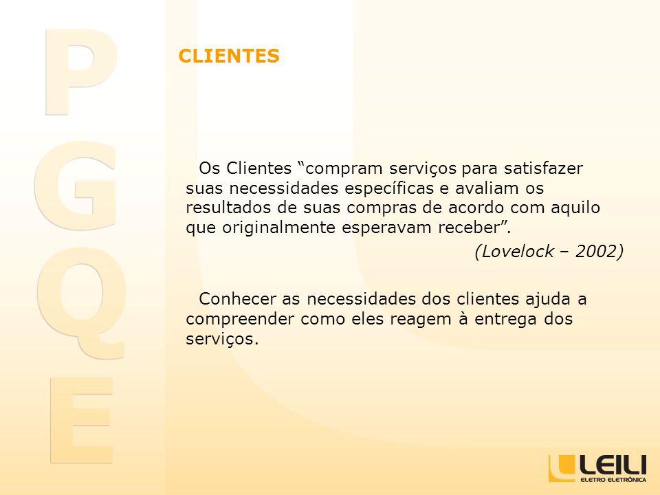 CLIENTES Os Clientes compram serviços para satisfazer suas necessidades específicas e avaliam os resultados de suas compras de acordo com aquilo que o
