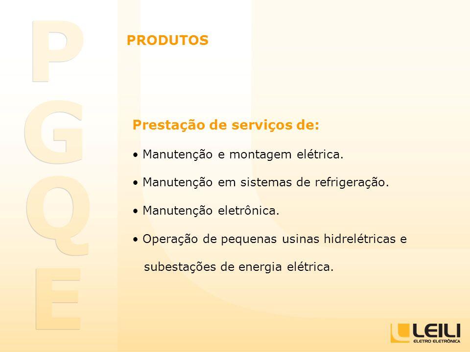 PRODUTOS Prestação de serviços de: Manutenção e montagem elétrica. Manutenção em sistemas de refrigeração. Manutenção eletrônica. Operação de pequenas