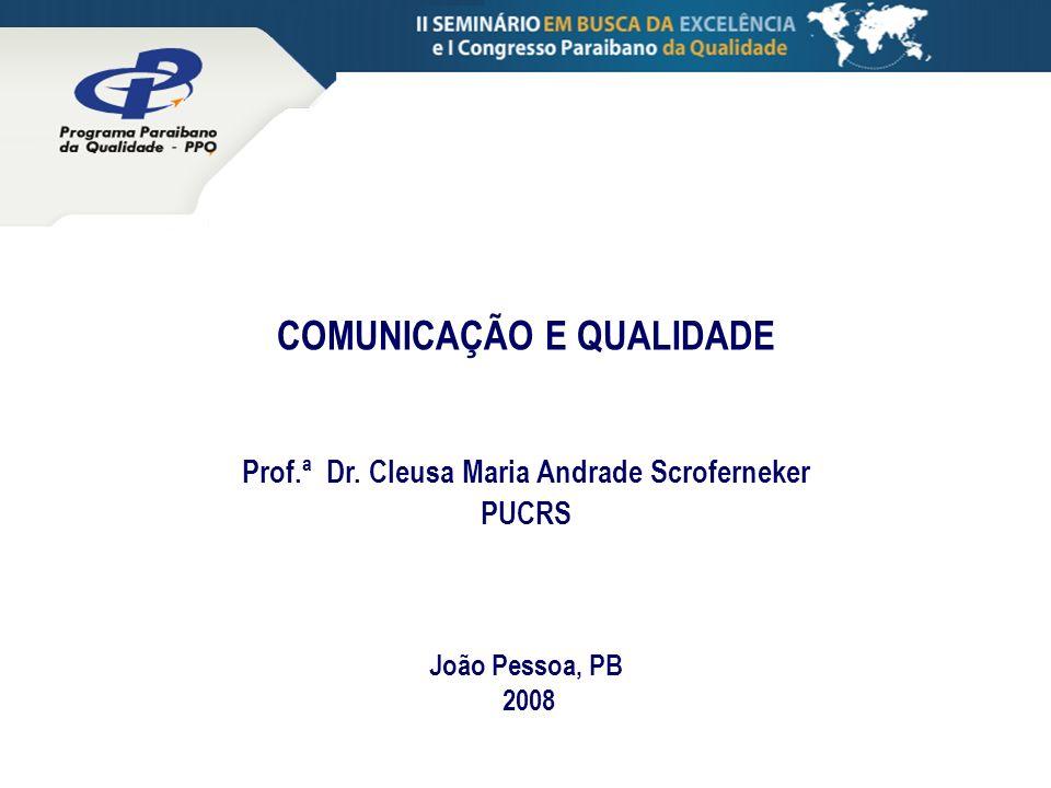 João Pessoa, PB 2008 COMUNICAÇÃO E QUALIDADE Prof.ª Dr. Cleusa Maria Andrade Scroferneker PUCRS