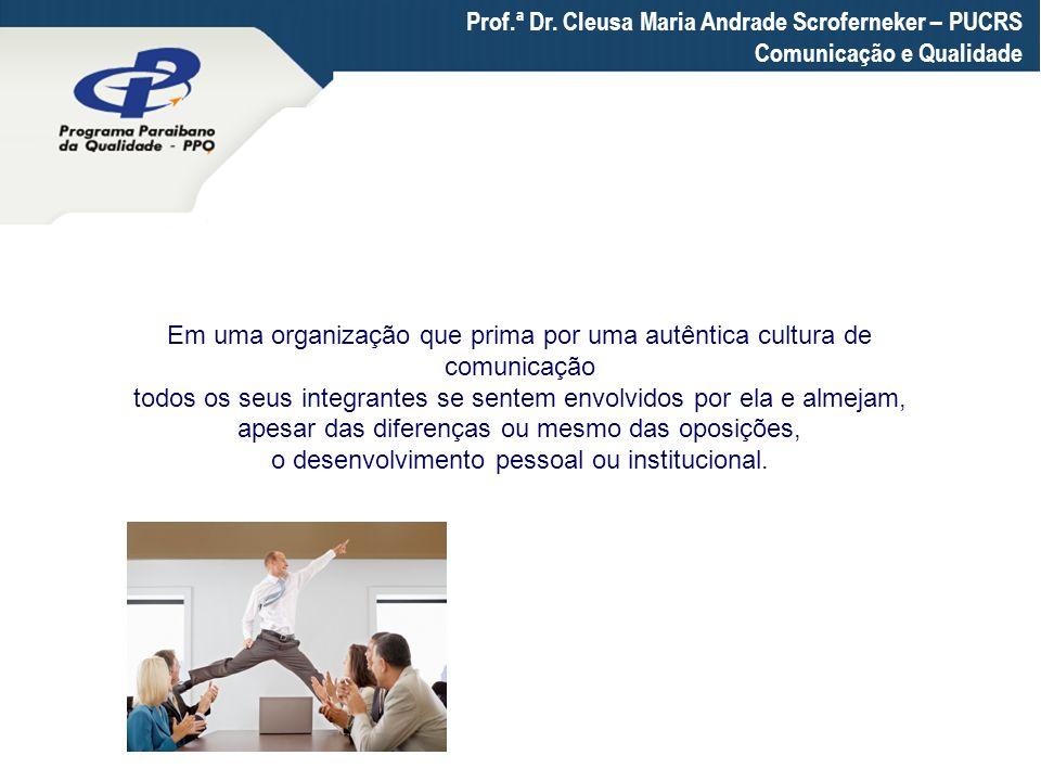 Prof.ª Dr. Cleusa Maria Andrade Scroferneker – PUCRS Comunicação e Qualidade Em uma organização que prima por uma autêntica cultura de comunicação tod