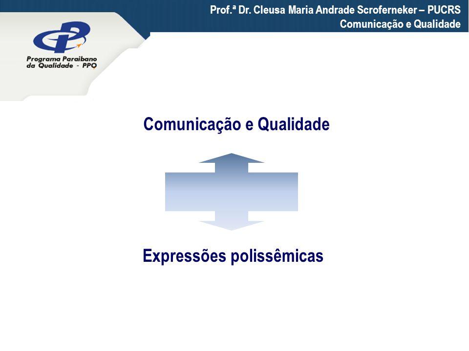 Expressões polissêmicas Prof.ª Dr. Cleusa Maria Andrade Scroferneker – PUCRS Comunicação e Qualidade
