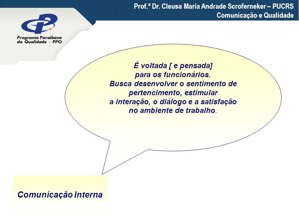 Prof.ª Dr. Cleusa Maria Andrade Scroferneker – PUCRS Comunicação e Qualidade É voltada [ e pensada] para os funcionários. Busca desenvolver o sentimen