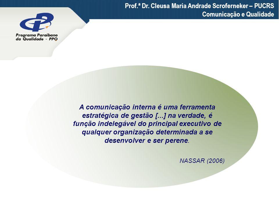 Prof.ª Dr. Cleusa Maria Andrade Scroferneker – PUCRS Comunicação e Qualidade A comunicação interna é uma ferramenta estratégica de gestão [...] na ver