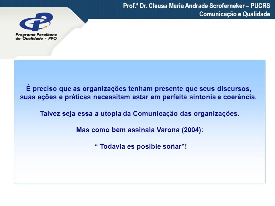 Prof.ª Dr. Cleusa Maria Andrade Scroferneker – PUCRS Comunicação e Qualidade É preciso que as organizações tenham presente que seus discursos, suas aç