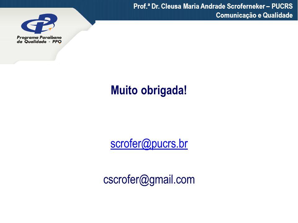 Prof.ª Dr. Cleusa Maria Andrade Scroferneker – PUCRS Comunicação e Qualidade Muito obrigada! scrofer@pucrs.br cscrofer@gmail.com