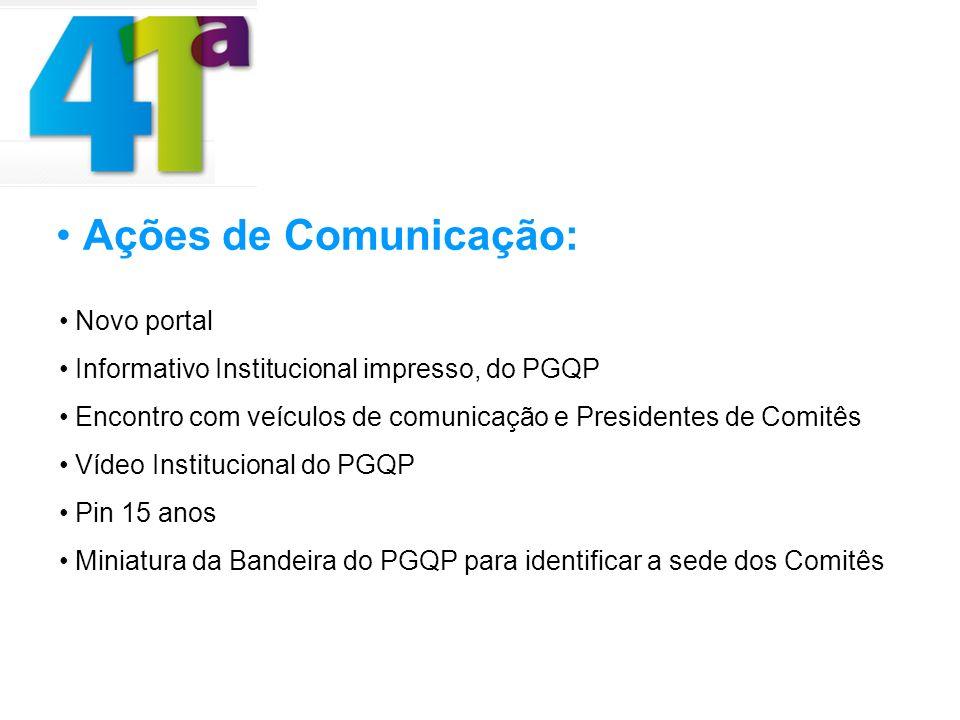 Ações de Comunicação: Novo portal Informativo Institucional impresso, do PGQP Encontro com veículos de comunicação e Presidentes de Comitês Vídeo Institucional do PGQP Pin 15 anos Miniatura da Bandeira do PGQP para identificar a sede dos Comitês
