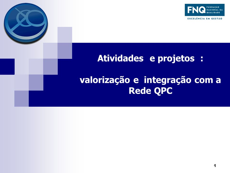 Atividades e projetos : valorização e integração com a Rede QPC 1
