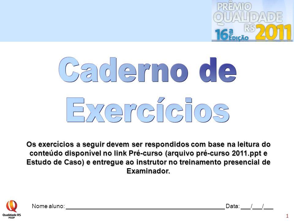 1 Os exercícios a seguir devem ser respondidos com base na leitura do conteúdo disponível no link Pré-curso (arquivo pré-curso 2011.ppt e Estudo de Ca