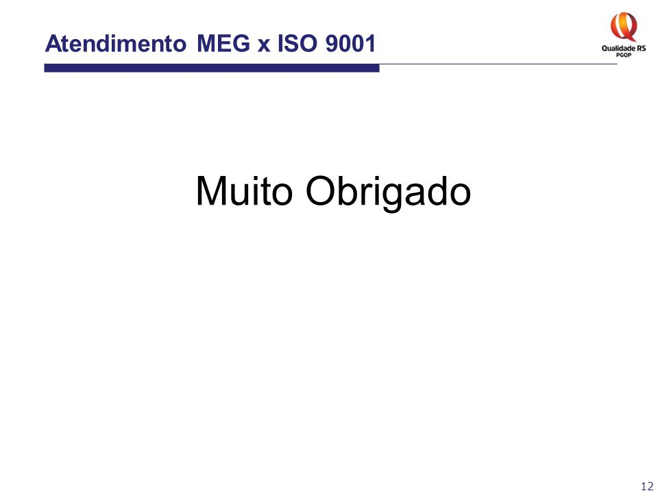 12 Atendimento MEG x ISO 9001 Muito Obrigado
