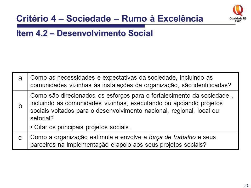 26 a Como as necessidades e expectativas da sociedade, incluindo as comunidades vizinhas às instalações da organização, são identificadas? b Como são