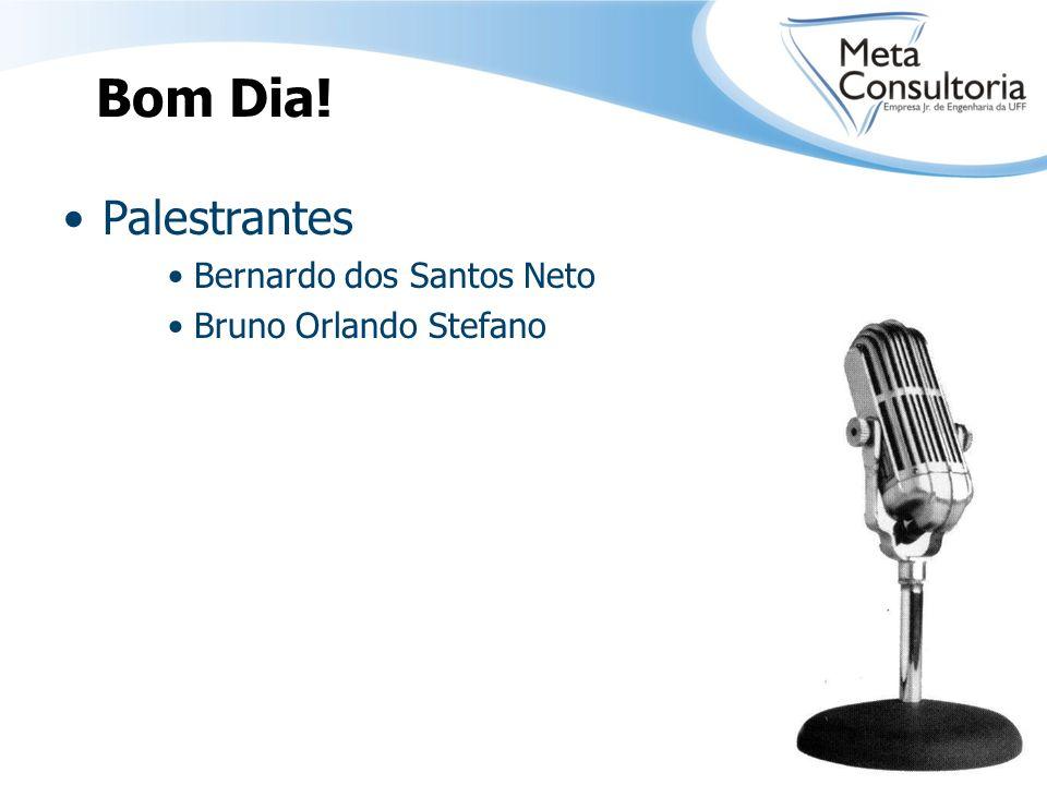 Bom Dia! Palestrantes Bernardo dos Santos Neto Bruno Orlando Stefano