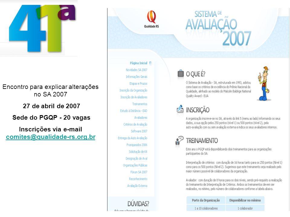Encontro para explicar alterações no SA 2007 27 de abril de 2007 Sede do PGQP - 20 vagas Inscrições via e-mail comites@qualidade-rs.org.br comites@qualidade-rs.org.br