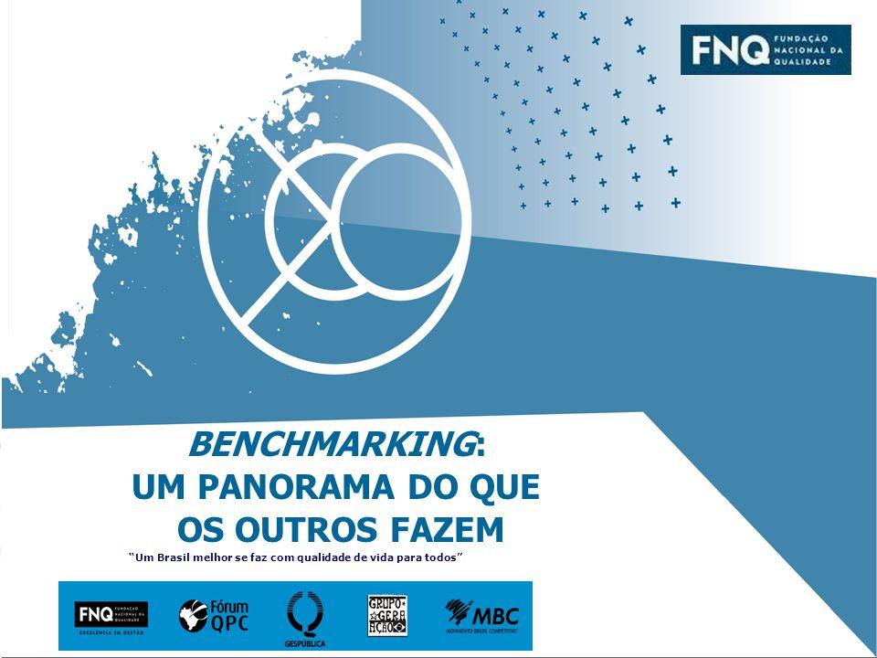 BENCHMARKING: UM PANORAMA DO QUE OS OUTROS FAZEM Um Brasil melhor se faz com qualidade de vida para todos