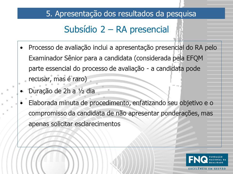 Subsídio 2 – RA presencial Processo de avaliação inclui a apresentação presencial do RA pelo Examinador Sênior para a candidata (considerada pela EFQM