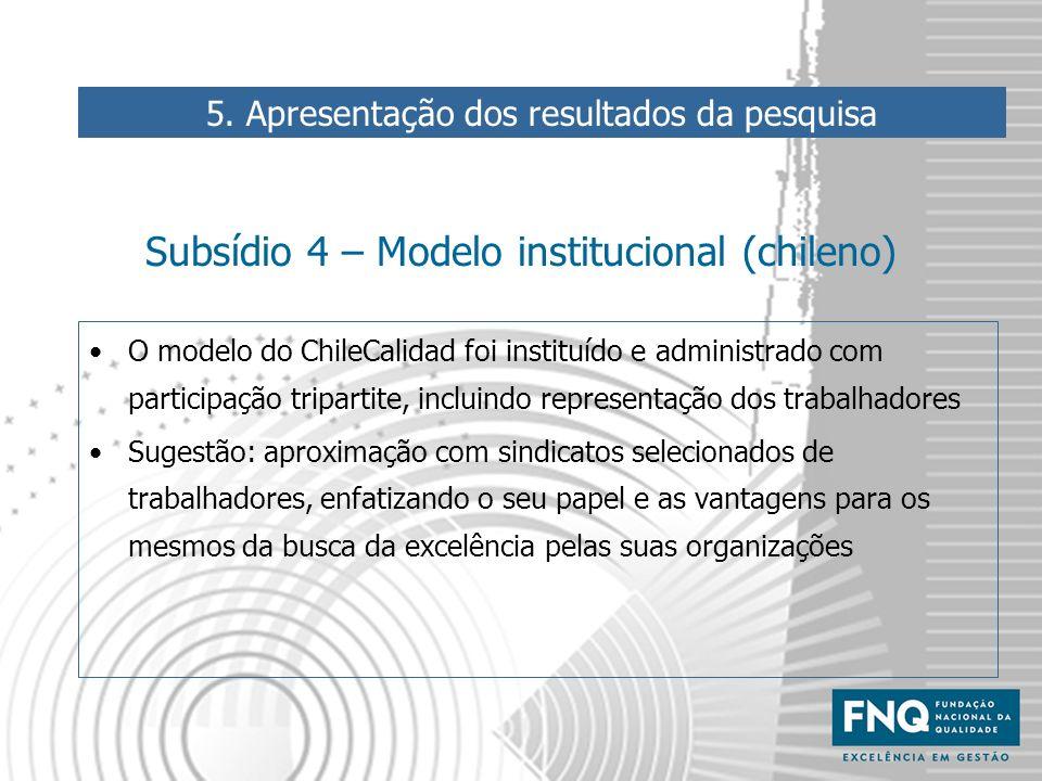 Subsídio 4 – Modelo institucional (chileno) O modelo do ChileCalidad foi instituído e administrado com participação tripartite, incluindo representaçã