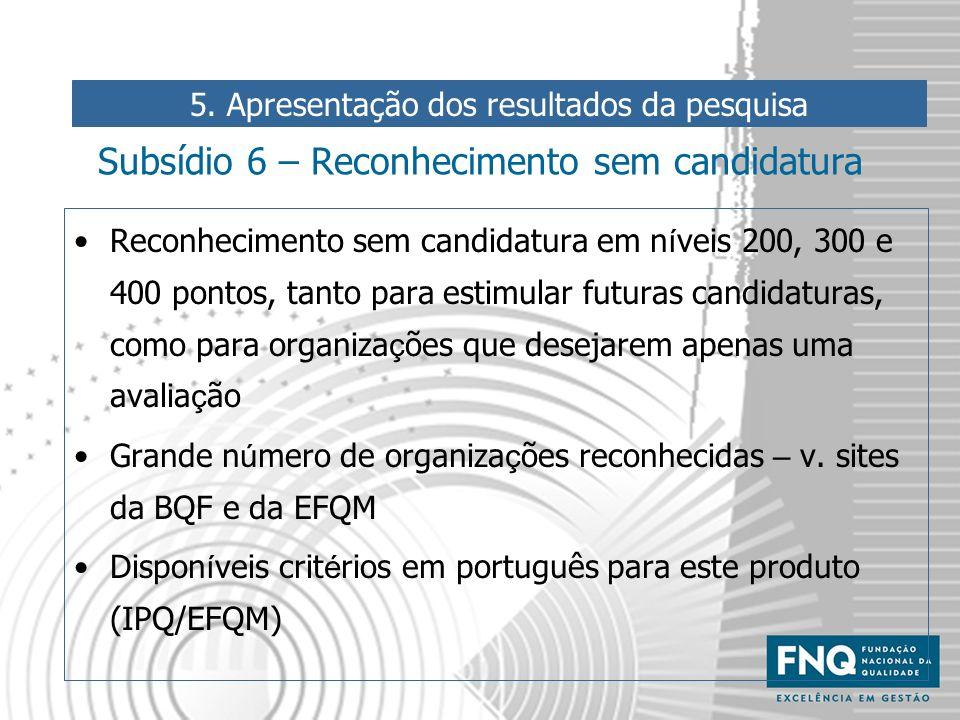 Subsídio 6 – Reconhecimento sem candidatura Reconhecimento sem candidatura em n í veis 200, 300 e 400 pontos, tanto para estimular futuras candidatura