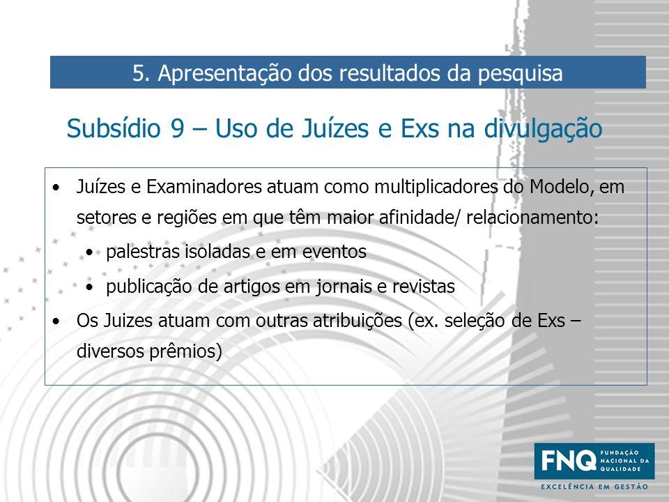 Subsídio 9 – Uso de Juízes e Exs na divulgação Juízes e Examinadores atuam como multiplicadores do Modelo, em setores e regiões em que têm maior afini