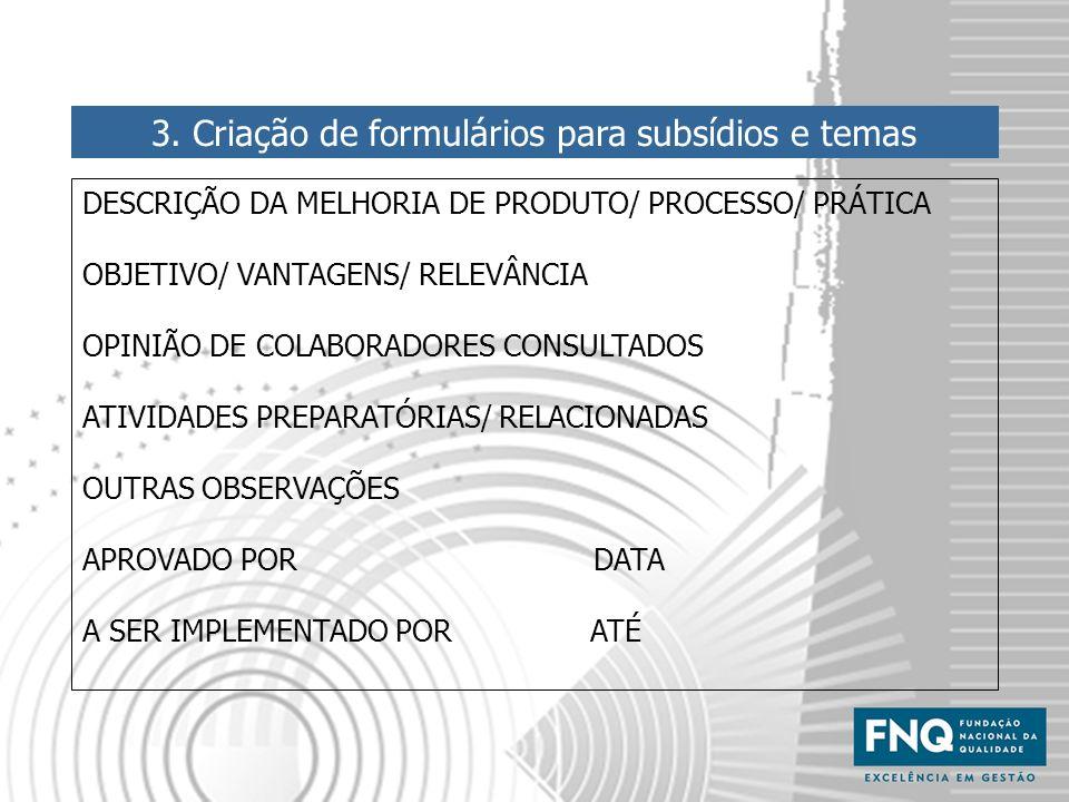 3. Criação de formulários para subsídios e temas DESCRIÇÃO DA MELHORIA DE PRODUTO/ PROCESSO/ PRÁTICA OBJETIVO/ VANTAGENS/ RELEVÂNCIA OPINIÃO DE COLABO