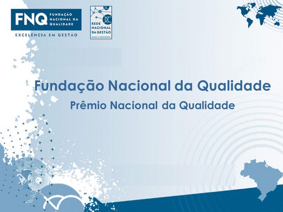 18 Fundação Nacional da Qualidade Prêmio Nacional da Qualidade