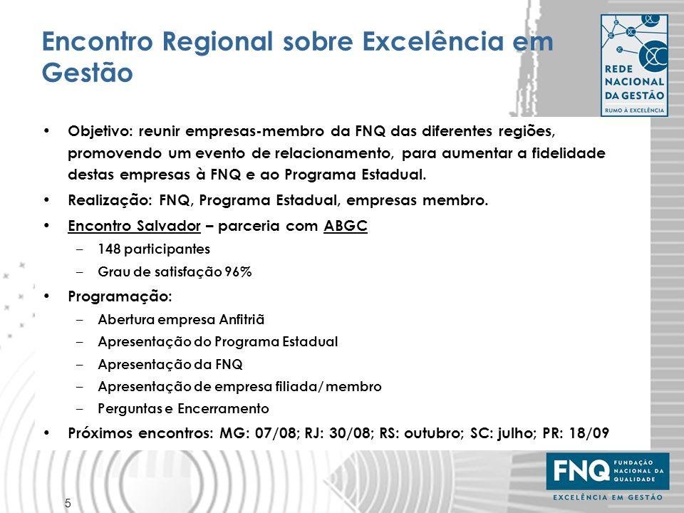 5 Encontro Regional sobre Excelência em Gestão Objetivo: reunir empresas-membro da FNQ das diferentes regiões, promovendo um evento de relacionamento,