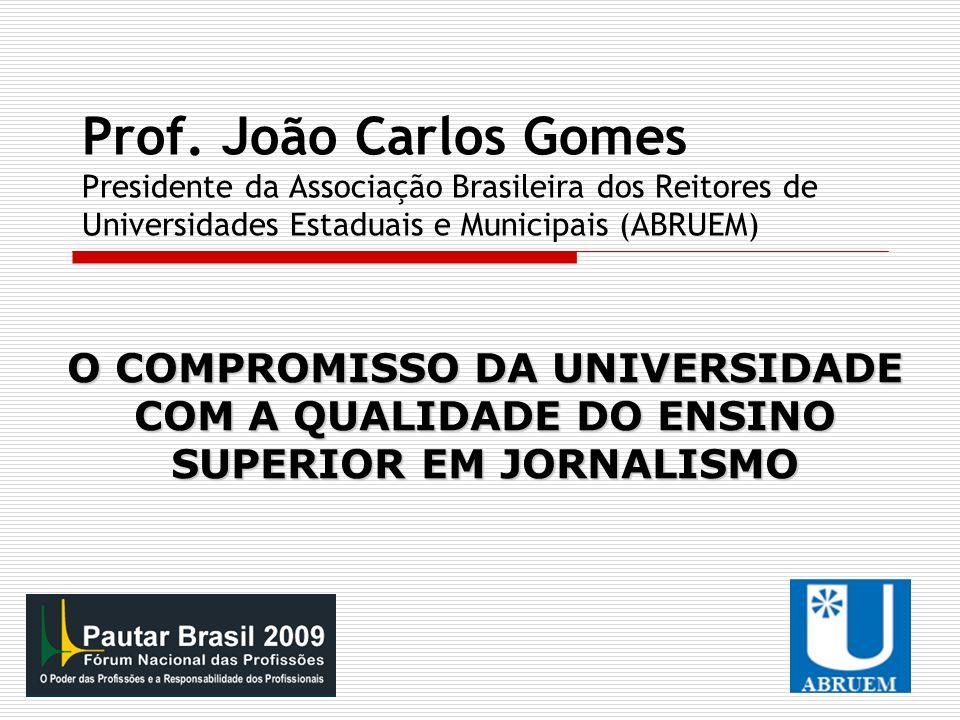 Prof. João Carlos Gomes Presidente da Associação Brasileira dos Reitores de Universidades Estaduais e Municipais (ABRUEM) O COMPROMISSO DA UNIVERSIDAD